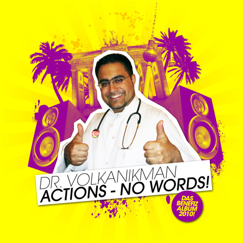 Dr. VolkanikMan - ACTIONS NO WORDS!