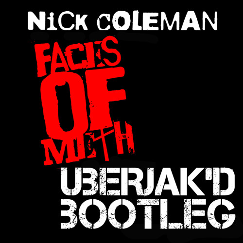 Faces Of Meth [Uberjak'd Overdose'd Mix] - Nick Coleman*FREE 320 d/l*