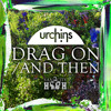 Urchins - Drag On : OUT NOW at BEATPORT http://www.tinyurls.co.uk/M12004  FREE  DOWNLOAD INFO BELOW