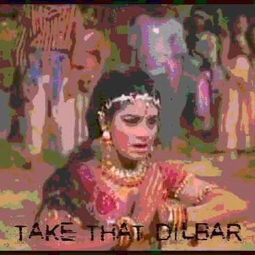Take That Dilbar (Jaymin B's Dubstep Refix)
