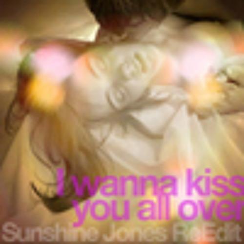 I Wanna Kiss You All Over - Sunshine Jones Re Edit