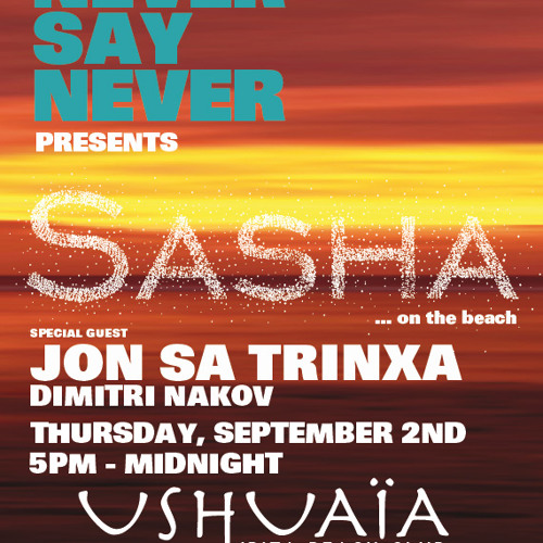 Sasha-Never Say Never @ Ushuaia Beach Club,Ibiza 2-9-10