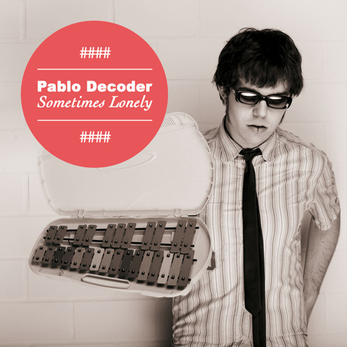 OUT NOW!: Pablo Decoder - Sometimes lonely EP remixes preview