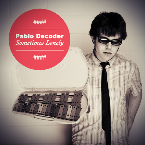 Pablo Decoder - Sometimes Lonely EP