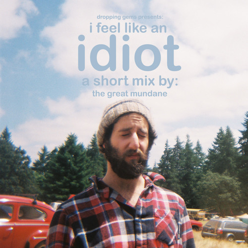 I feel Like an Idiot (a short mix)