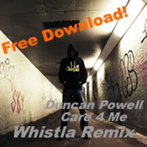 Duncan Powell - Care 4 Me (Whistla Remix) ** FREE DOWNLOAD**