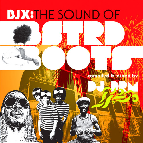 DJ DRM - BJX: The Sound Of BSTRD Boots Mixtape