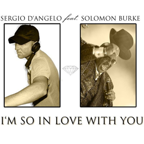 Sergio D'Angelo Ft. SOLOMON BURKE - I'm So In Love With You (Massimo Santucci Remix)
