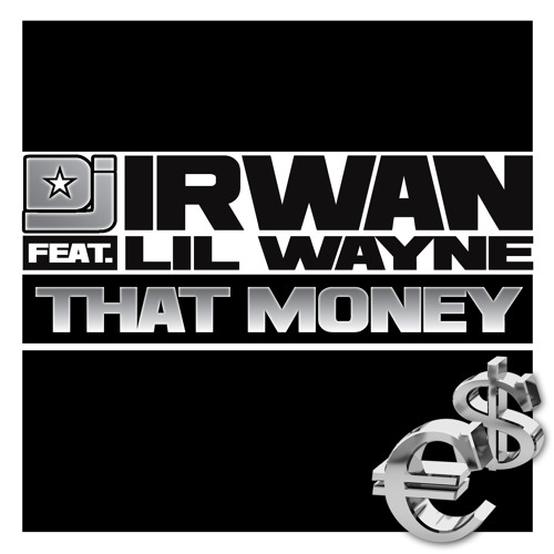 DJ Irwan feat. Lil Wayne - That Money (Addy van der Zwan & R3hab Radio Mix)