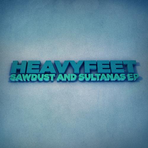 HeavyFeet - Sawdust & Sultanas EP (Mini-Mix)