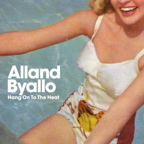 Alland Byallo - Hang On To The Heat