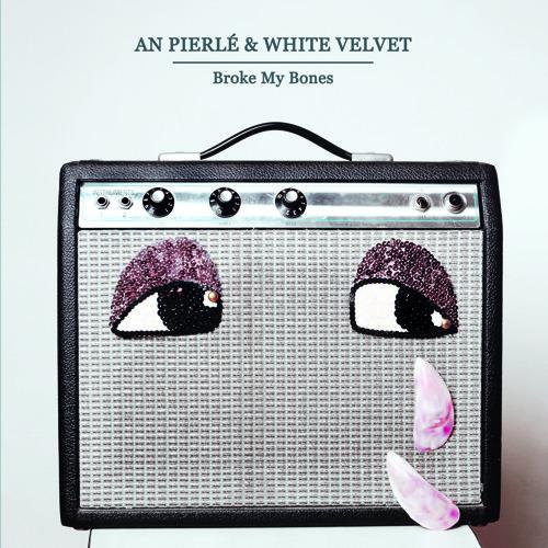 Broke My Bones - An Pierlé & White Velvet