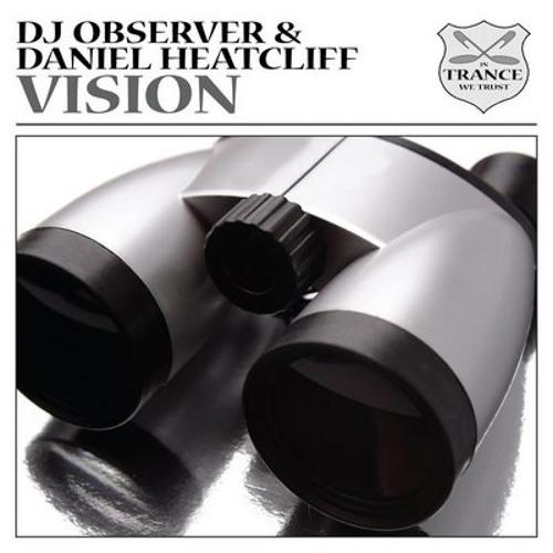 Dj Observer & Daniel Heatcliff - Vision (Alex O'Rion Remix)
