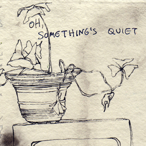 Oh, Something's Quiet (ft Kelly Scarr)