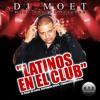 DJ MOET Latinos En El Club  vol1(latin Radio Promo)