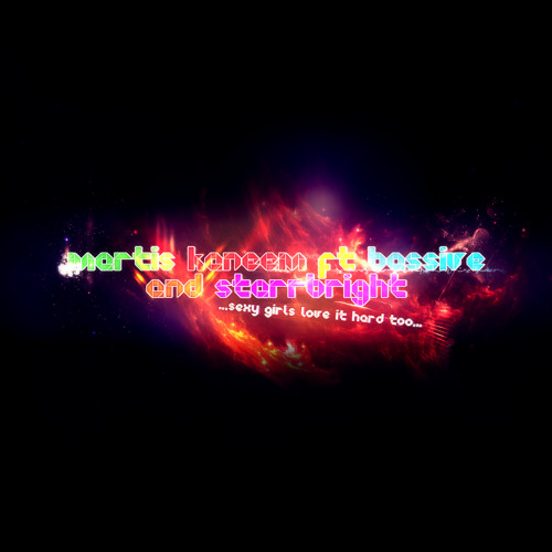 Martis Kaneem Feat. Bassive & StarrBright - Sexy Girls Love it Hard too (Original mix)