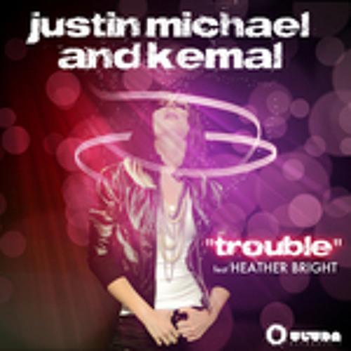 Justin Michael & Kemal - Trouble Feat. Heather Bright (Radio Edit)
