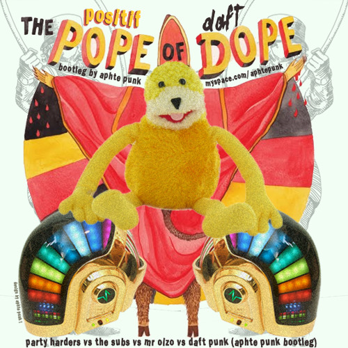 Party Harders Vs The Subs Vs Mr Oizo Vs Daft Punk - The Positif Pope Of Daft Dope (Aphte Punk Rmx)
