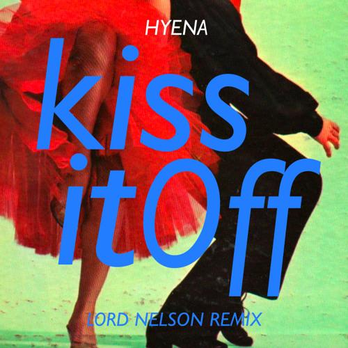 Hyena - Kiss It Off (Lord Nelson Remix)