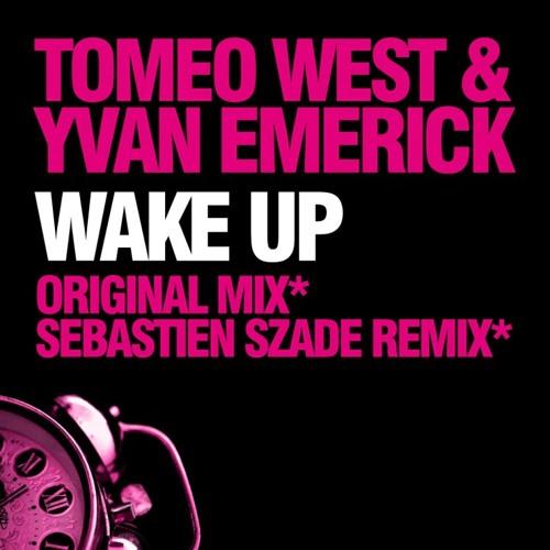 Tomeo West & Yvan Emerick - Wake up -Sebastien Szade -Wake up for the wave mix-