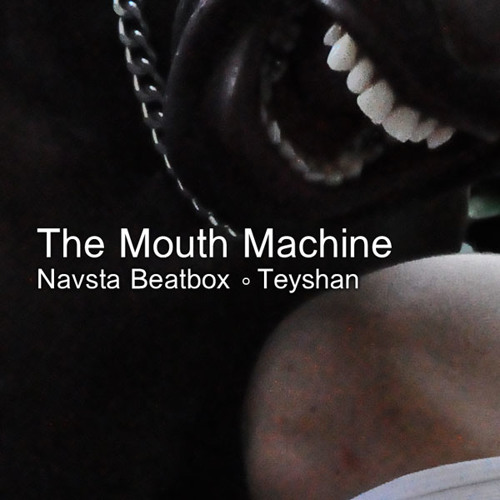 The Mouth Machine - Navsta Beatbox