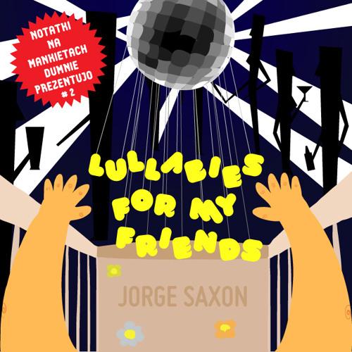 Jorge Saxon - Lullabies for my friends (Notatki Na Mankietach Dumnie Prezentujo # 2)