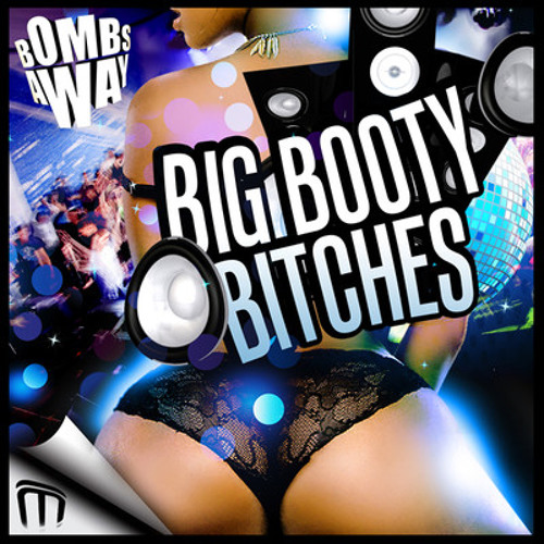 Bombs Away - Big Booty Bitches teaser (Dirtyloud, Riback, Rave Radio, Thomas Hart) ON BEATPORT NOW