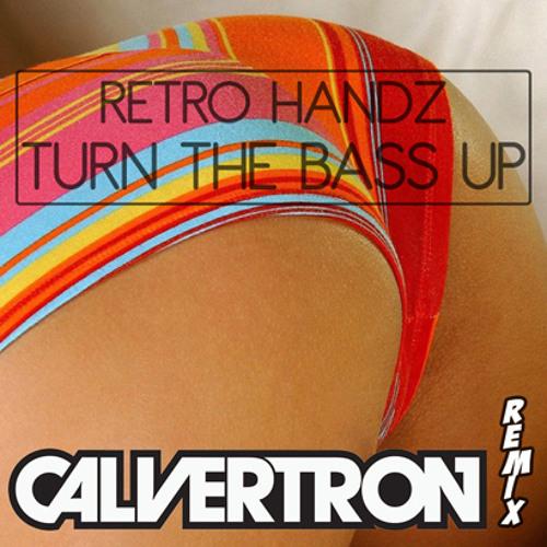 Retrohandz - Turn The Bass Up (Calvertron Remix)