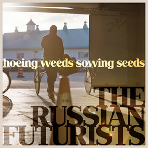 The Russian Futurists - Hoeing Weeds Sowing Seeds