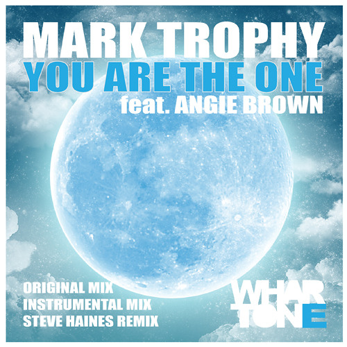 Mark Trophy Feat. Angie Brown - You are the one (Steve Haines Remix) [Whartone]