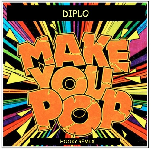 Diplo & Don Diablo - Make you pop (Hooky Dubstep Remix)