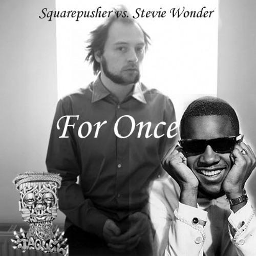 For Once (Squarepusher vs. Stevie Wonder)