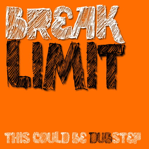 BreakLimit - This Could Be Dubstep