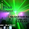 Na Jagi Sari Raat {House Mix] -Dj Evan