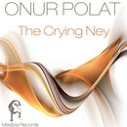 ONUR POLAT - The Crying NEY (Orginal Mix)