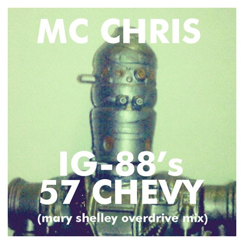 mc chris - IG-88's 57 Chevy (Mary Shelley Overdrive remix)