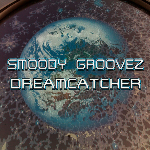 DreamCatcher by Smoody Groovez (check also Youtube !) > >