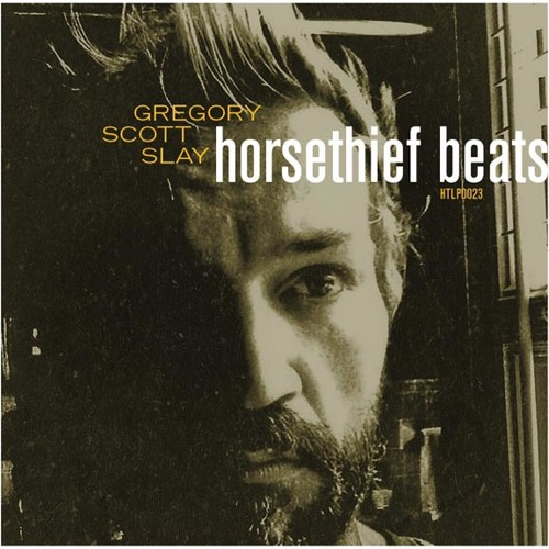 Gregory Scott Slay - Horsethief Beats / The Sound Will Find You