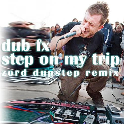 Dub Fx - Step On My Trip (zord dubstep remix)