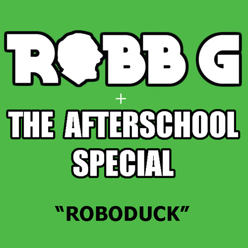 ROBB G & THE AFTERSCHOOL SPECIAL - ROBODUCK (preview)