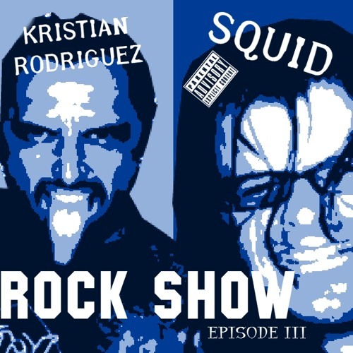 Kristian Rodriguez and squid Rock Show episode 3