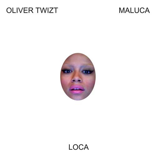 Oliver Twizt-Loca Feat. Maluca