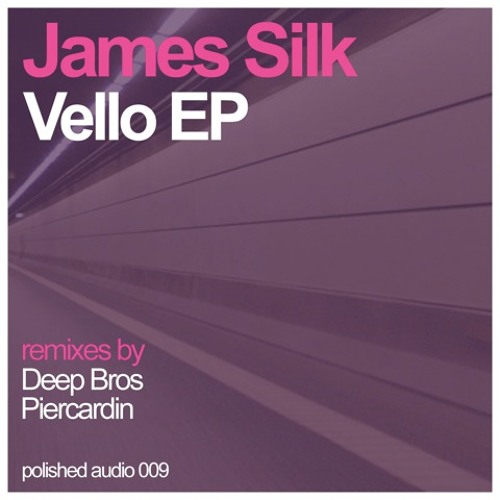 James Silk - Vello (Deep Bros Remix) - Polished Audio 009 // Out Now