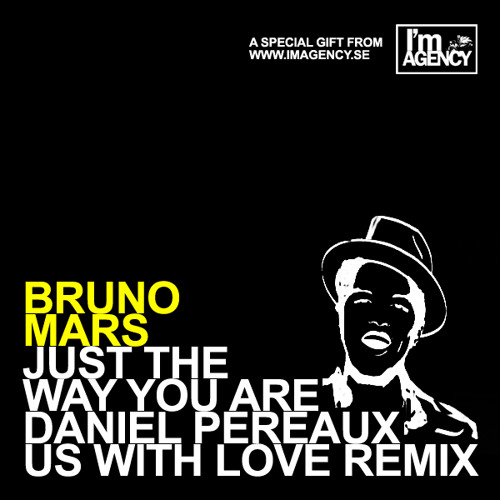 Bruno Mars - Just The Way You Are (Daniel Pereaux US with Love Remix) - FREE download!