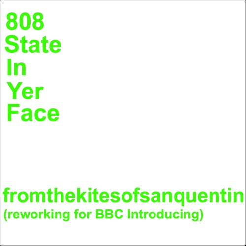 808 State - In Yer Face (From The Kites Of San Quentin Reworking)