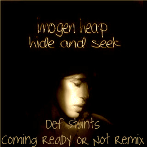 Imogen Heap  - Hide and Seek (Def Stunt Coming Ready or Not Remix)