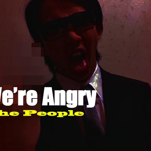 The People - We're Angry.