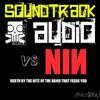 Soundtrack Audio vs Nine Inch Nails - Death By The Bite Of The Hand That Feeds You