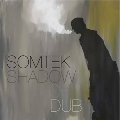 SOMTEK - SHADOW OF DUB