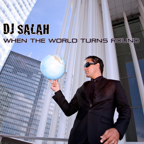 Salah - When The World Turns Round (iTod, Junior & J.J Remix)